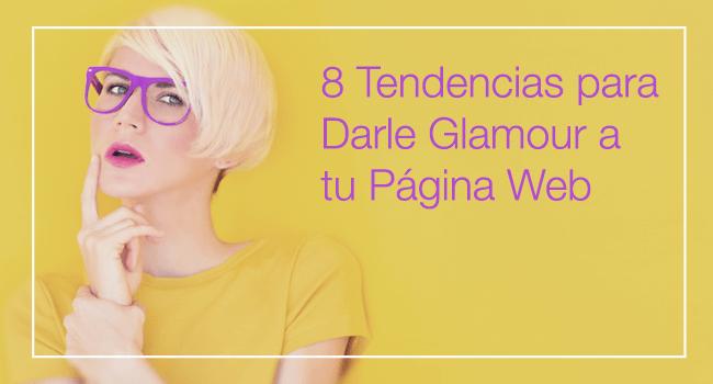 8 Tendencias para Darle Glamour a tu Página Web