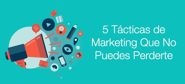 5 Tácticas de Marketing Que No Puedes Perderte