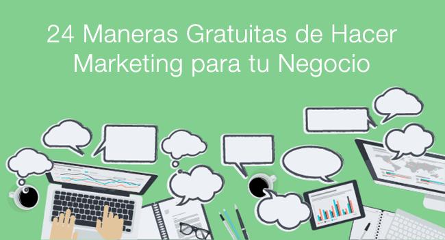 24 Maneras Gratuitas de Hacer Marketing para tu Negocio