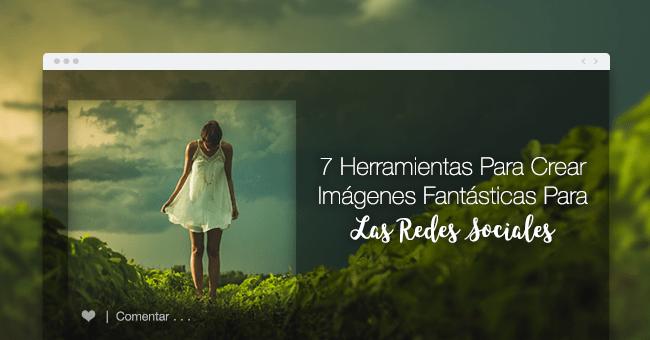 7 Herramientas Para Crear Imágenes Fantásticas Para Las Redes Sociales